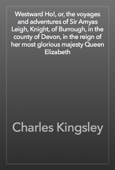 Charles Kingsley - Westward Ho!, or, the voyages and adventures of Sir Amyas Leigh, Knight, of Burrough, in the county of Devon, in the reign of her most glorious majesty Queen Elizabeth artwork