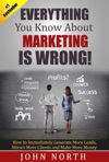 Everything You Know About Marketing Is Wrong