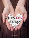 When Love Is A Drug
