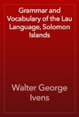 Walter George Ivens - Grammar and Vocabulary of the Lau Language, Solomon Islands artwork