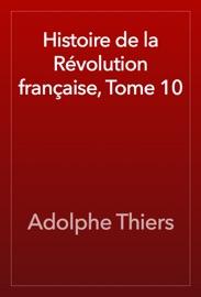 HISTOIRE DE LA RéVOLUTION FRANçAISE, TOME 10