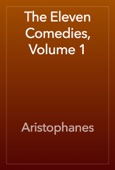 Aristophanes - The Eleven Comedies, Volume 1  artwork
