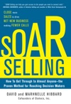SOAR Selling How To Get Through To Almost Anyonethe Proven Method For Reaching Decision Makers