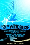 Learn To Windsurf Your Simple Step By Step Guide To Riding The Wind In 2 Days Or Less
