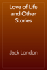 Jack London - Love of Life and Other Stories artwork