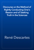 René Descartes - Discourse on the Method of Rightly Conducting One's Reason and of Seeking Truth in the Sciences artwork