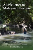 A Love Letter to Malaysian Borneo: Or, Can this travel writer be green? - Heather Hapeta Cover Art