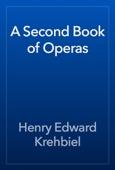 Henry Edward Krehbiel - A Second Book of Operas artwork