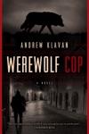 Werewolf Cop A Novel