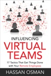 Influencing Virtual Teams 17 Tactics That Get Things Done With Your Remote Employees