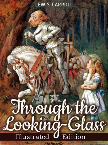 Through the Looking-glass and What Alice Found There Illustrated
