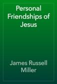 James Russell Miller - Personal Friendships of Jesus artwork