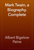 Albert Bigelow Paine - Mark Twain, a Biography. Complete artwork