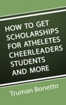 How To Get Scholarships For Athletes Cheerleaders Students And More