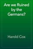 Harold Cox - Are we Ruined by the Germans? artwork