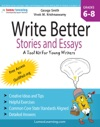 Write Better Stories And Essays Topics And Techniques To Improve Writing Skills For Students In Grades 6 - 8