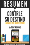 Controle Su Destino Despertando Al Gigante Que Lleva Dentro Awaken The Giant Within Resumen Del Libro De Anthony Robbins