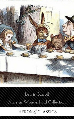 Alice in Wonderland Collection - All Four Books Free Audiobooks Includes Alices Adventures in Wonderland Alice Through the Looking Glass 2 more sequels Heron Classics