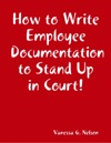How To Write Employee Documentation To Stand Up In Court