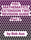 HSC Mathematics Extension Two Revision Guide Part 3