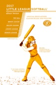 2017 Little League Softball® Official Regulations Playing Rules, and Operating Policies - Little League International Cover Art