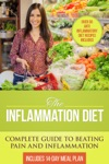 The Inflammation Diet Complete Guide To Beating Pain And Inflammation With Over 50 Anti-Inflammatory Diet Recipes Included