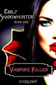 Emily Shadowhunter: Book 1: VAMPIRE KILLER