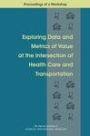 Exploring Data And Metrics Of Value At The Intersection Of Health Care And Transportation
