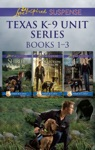 Texas K-9 Unit Series Books 1-3