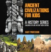 Ancient Civilizations For Kids A History Series - Children Explore History Book Edition