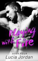 Lucia Jordan - Playing With Fire - Book Four artwork