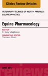 Equine Pharmacology An Issue Of Veterinary Clinics Of North America Equine Practice E-Book