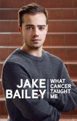 Jake Bailey:What Cancer Taught Me