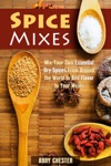 Spice Mixes Mix Your Own Essential Dry Spices From Around The World To Add Flavor To Your Meals