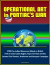 Operational Art In Pontiacs War 1763 Pan-Indian Movement Attack On British Forts In Great Lakes Region Pays Den Haut And The Ottawa Chief Pontiac Bradstreet And Bouquet Campaigns