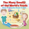 The Many Smells Of The Worlds Foods  Sense  Sensation Books For Kids
