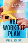 The ABC Workout Plan Firm Tone And Tighten Your Abs Butt And Core