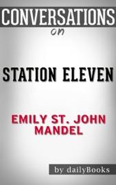 STATION ELEVEN: A NOVEL BY EMILY ST. JOHN MANDEL  CONVERSATION STARTERS