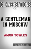 A Gentleman in Moscow: A Novel By Amor Towles : Conversation Starters