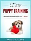Easy Puppy Training Housebreak Your Puppy In Just 1 Week