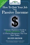 How To Quit Your Job With Passive Income The Ultimate Beginners Guide To Wealth And Riches With 12 Proven Businesses You Can Start Today