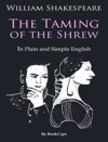 The Taming Of The Shrew - In Plain And Simple English A Modern Translation And The Original Version