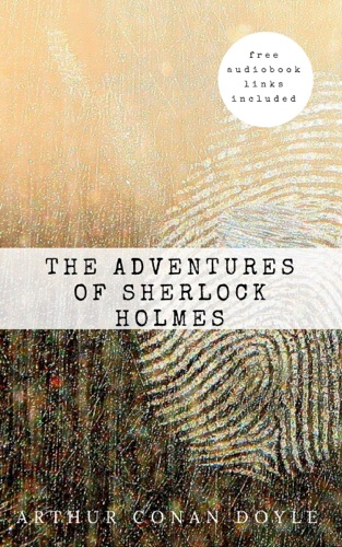 Arthur Conan Doyle The Adventures of Sherlock Holmes contains links to free audiobook The Sherlock Holmes novels and stories 3