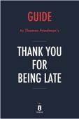Guide to Thomas L. Friedman's Thank You for Being Late by Instaread