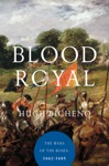 Blood Royal The Wars Of The Roses 1462-1485