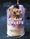 Clean Sweets Simple High-Protein Desserts For One