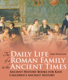 THE DAILY LIFE OF A ROMAN FAMILY IN THE ANCIENT TIMES - ANCIENT HISTORY BOOKS FOR KIDS  CHILDRENS ANCIENT HISTORY