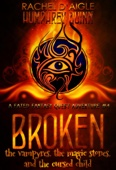 Rachel Daigle & Humphrey Quinn - Broken (The Vampyres, The Magic Stones, and The Cursed Child)  artwork