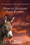 How To Uncover Your Donkey  A Workbook To Help You Excavate Your Own Unique Life Purpose