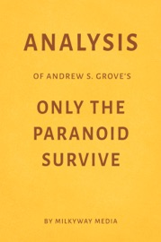 ANALYSIS OF ANDREW S. GROVE'S ONLY THE PARANOID SURVIVE BY MILKYWAY MEDIA